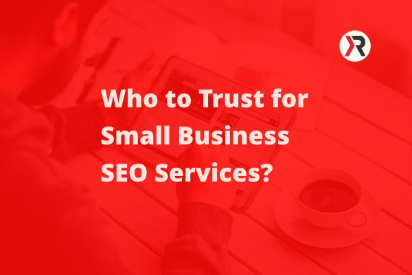Who to Trust for Small Business SEO Services?